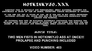 Two men fists in Hotkinkyjo ass at once. Prolapse and punching included